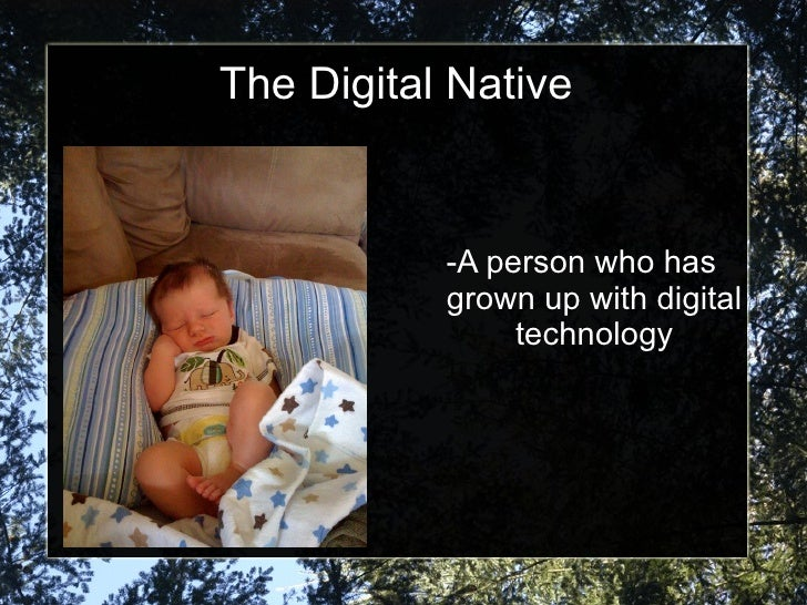 The Digital Native              -A person who has            grown up with digital                 technology