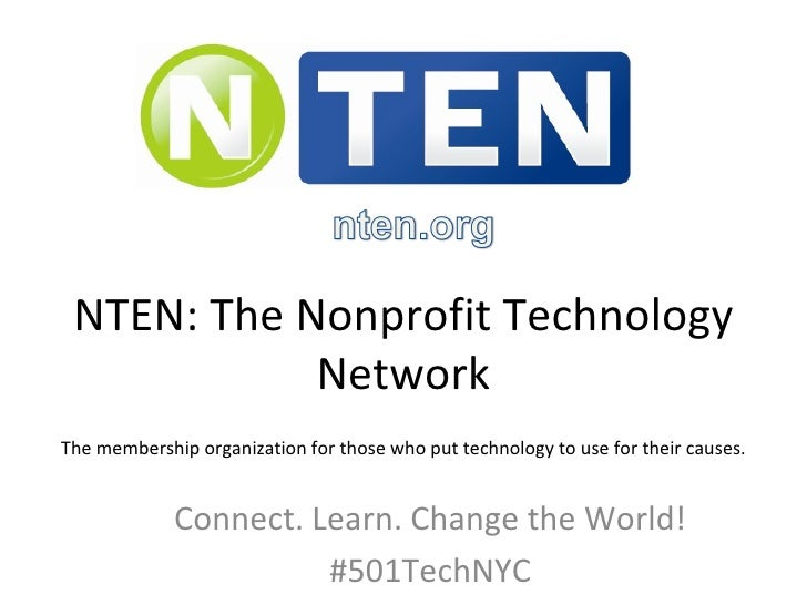 NTEN: The Nonprofit Technology Network Connect. Learn. Change the World! #501TechNYC The membership organization for those...