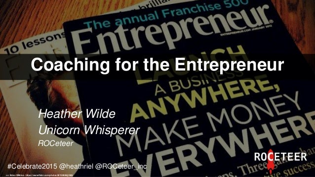 Coaching for the Entrepreneur cc: Brian Wilkins - https://www.flickr.com/photos/30139965@N05 Heather Wilde Unicorn Whisper...