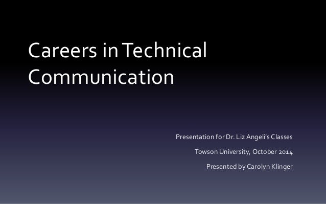 Careers in Technical  Communication  Presentation for Dr. Liz Angeli's Classes  Towson University, October 2014  Presented...