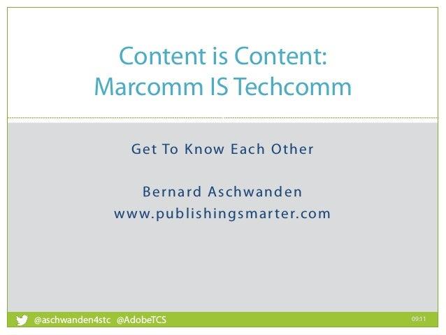 Get To Know Each Other Bernard Aschwanden www.publishingsmarter.com Content is Content: Marcomm IS Techcomm 09:11 1 @aschw...