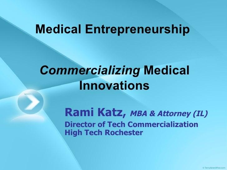 Medical Entrepreneurship Rami Katz,  MBA & Attorney (IL) Director of Tech Commercialization High Tech Rochester Commercial...
