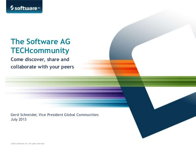 ©2013 Software AG. All rights reserved. The Software AG TECHcommunity Come discover, share and collaborate with your peers...