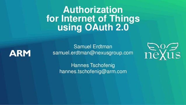 Authorization for Internet of Things using OAuth 2.0 Samuel Erdtman samuel.erdtman@nexusgroup.com Hannes Tschofenig hannes...