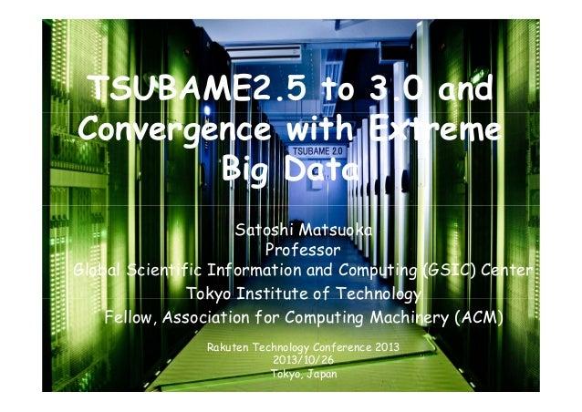 TSUBAME2.5 to 3.0 and Convergence with Extreme Big Data Satoshi Matsuoka Professor Global Scientific Information and Compu...