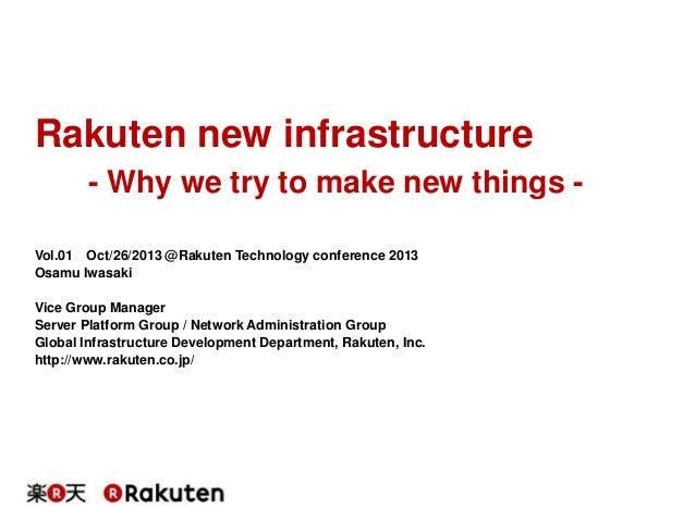 Rakuten new infrastructure - Why we try to make new things Vol.01 Oct/26/2013 @Rakuten Technology conference 2013 Osamu Iw...