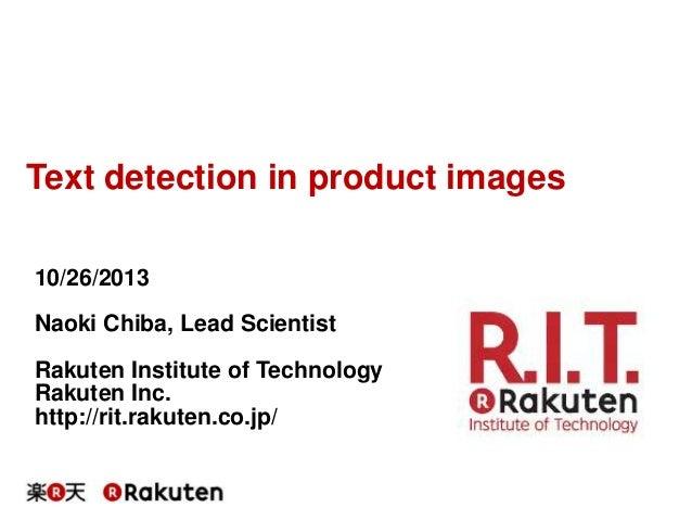 Text detection in product images 10/26/2013 Naoki Chiba, Lead Scientist  Rakuten Institute of Technology Rakuten Inc. http...