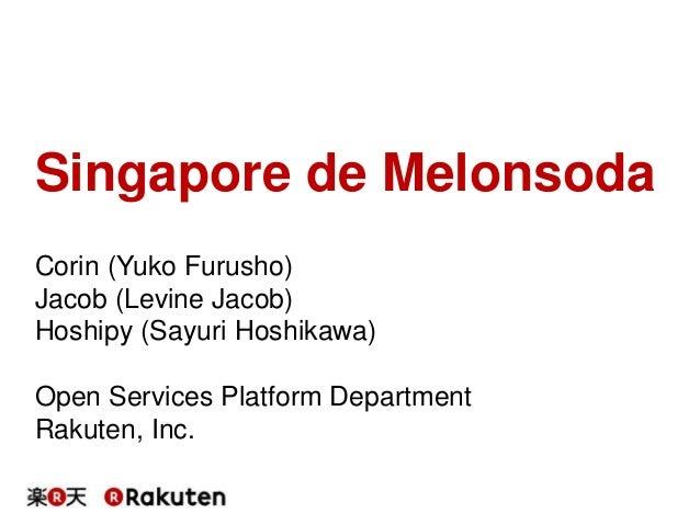 Singapore de Melonsoda Corin (Yuko Furusho) Jacob (Levine Jacob) Hoshipy (Sayuri Hoshikawa) Open Services Platform Departm...
