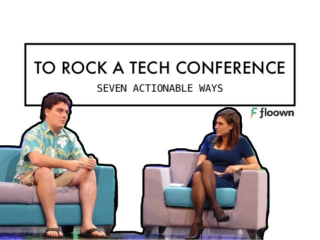 TO ROCK A TECH CONFERENCE SEVEN ACTIONABLE WAYS