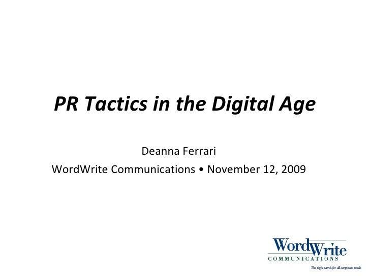 PR Tactics in the Digital Age Deanna Ferrari WordWrite Communications • November 12, 2009
