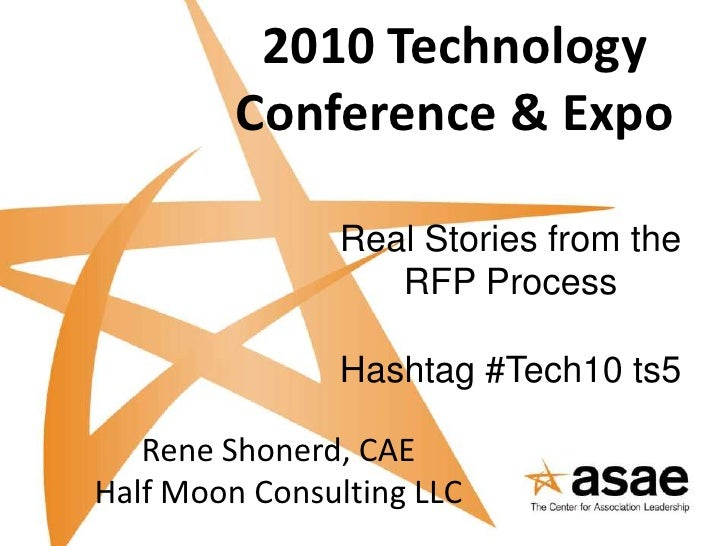 2010 Technology Conference & Expo<br />Real Stories from the RFP Process<br />Hashtag #Tech10 ts5<br />Rene Shonerd, CAE<b...