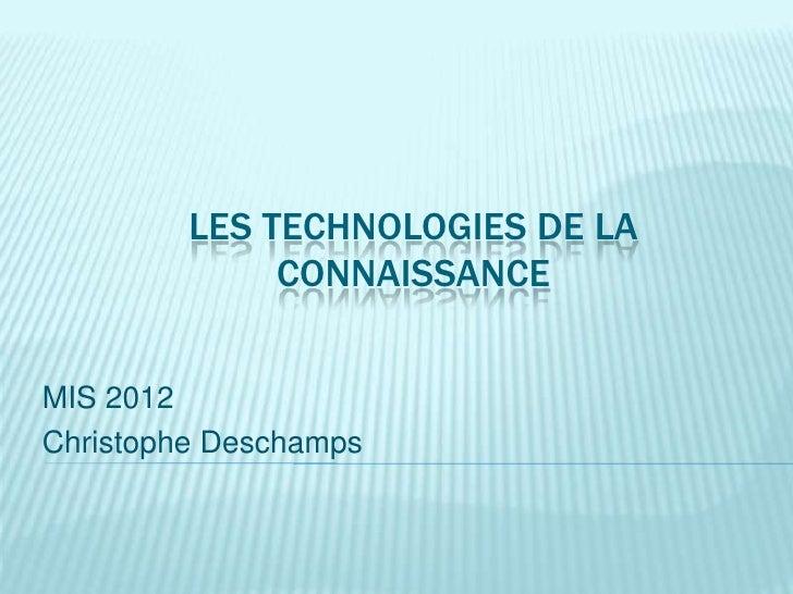 LES TECHNOLOGIES DE LA              CONNAISSANCEMIS 2012Christophe Deschamps