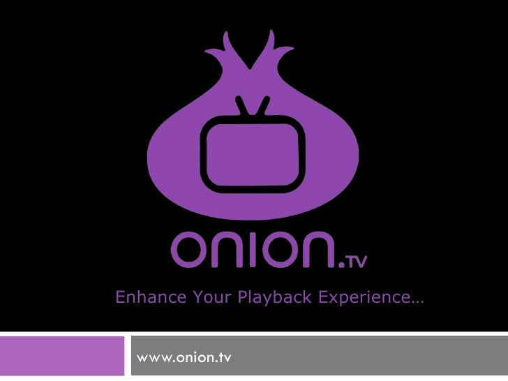 www.onion.tv Enhance Your Playback Experience…