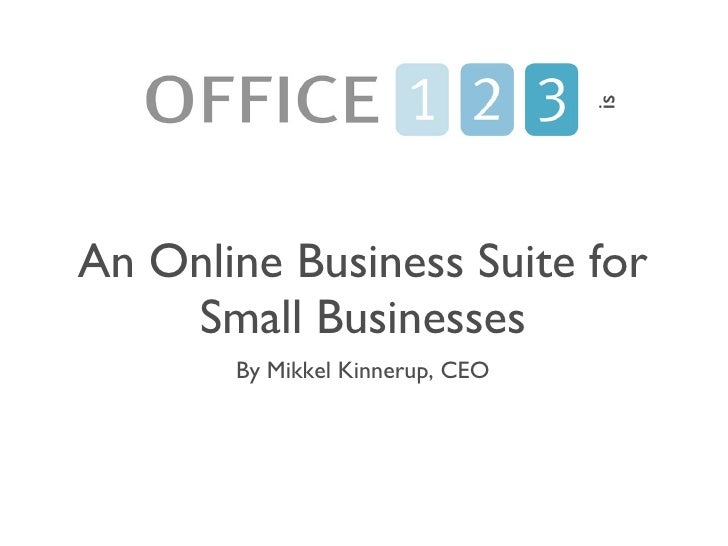 An Online Business Suite for Small Businesses <ul><li>By Mikkel Kinnerup, CEO </li></ul>