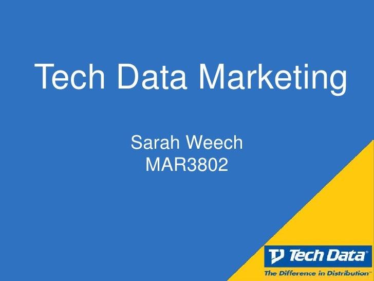 Tech Data Marketing     Sarah Weech      MAR3802