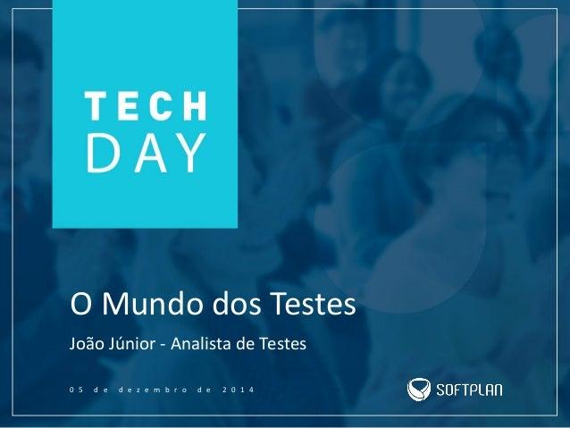O Mundo dos Testes  João Júnior -Analista de Testes  05 de dezembro de 2014
