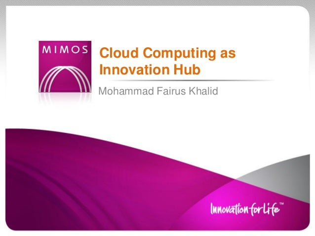 Mohammad Fairus Khalid Cloud Computing as Innovation Hub