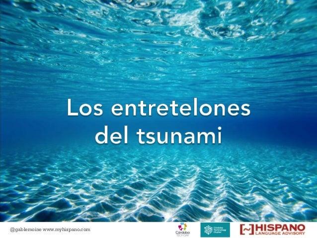 + @gablemoine www.myhispano.com Los entretelones del tsunami Gabriela Lemoine @gablemoine