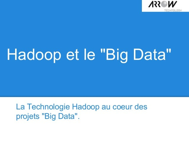 """Hadoop et le """"Big Data"""" La Technologie Hadoop au coeur des projets """"Big Data""""."""
