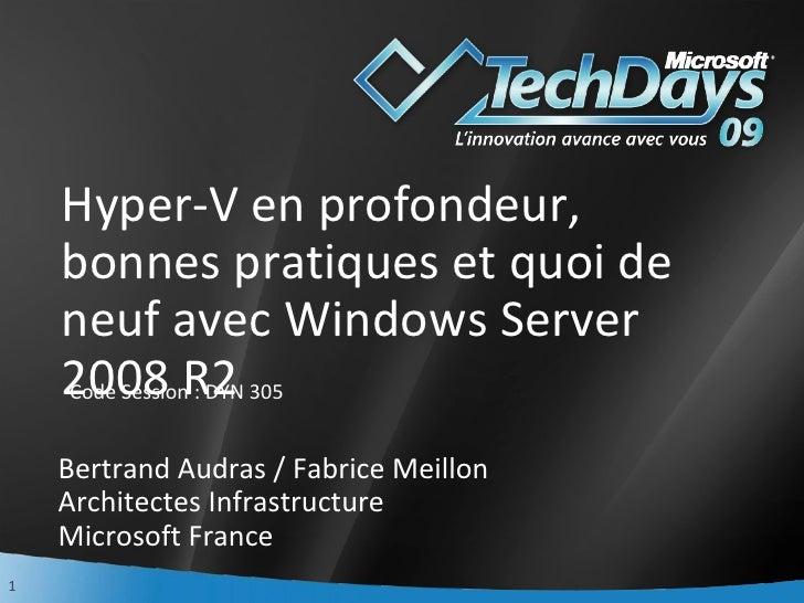 Hyper-V en profondeur, bonnes pratiques et quoi de neuf avec Windows Server 2008 R2 Bertrand Audras / Fabrice Meillon Arch...