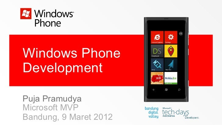 Windows PhoneDevelopmentPuja PramudyaMicrosoft MVPBandung, 9 Maret 2012
