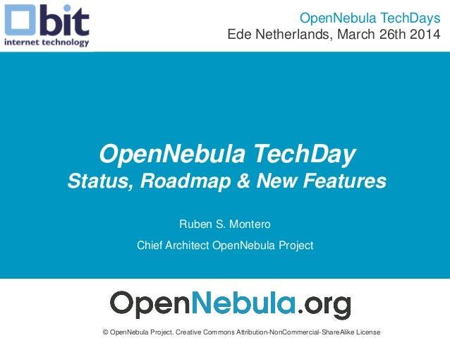 OpenNebula TechDay Status, Roadmap & New Features Ruben S. Montero Chief Architect OpenNebula Project OpenNebula TechDays ...