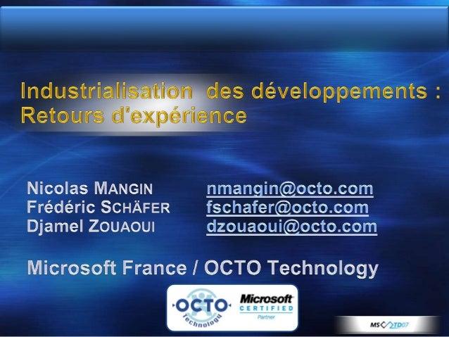 OCTO Technology  Cabinet d'Architectes en  Systèmes d'Information  depuis 1998Expérience importante dansl'industrialisatio...