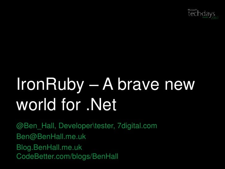 IronRuby – A brave new world for .Net<br />@Ben_Hall, Developerester, 7digital.com<br />Ben@BenHall.me.uk <br />Blog.BenH...