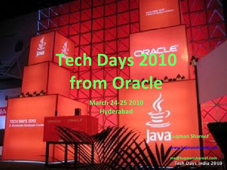 Tech Days 2010 from Oracle Luqman Shareef www.luqmanshareef.com [email_address] March 24-25 2010 Hyderabad