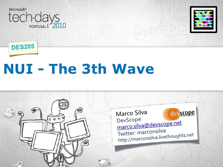 Marco Silva<br />NUI - The 3th Wave<br />DES205<br />DevScope<br />marco.silva@devscope.net<br />Twitter: marconsilva<br /...