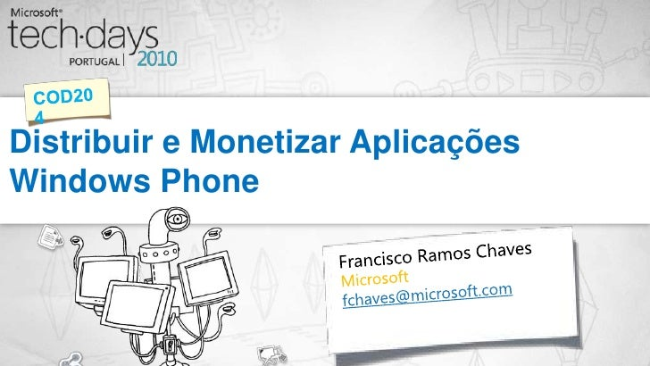 Distribuir e Monetizar Aplicações Windows Phone<br />COD204<br />Francisco Ramos Chaves<br />Microsoft<br />fchaves@micros...