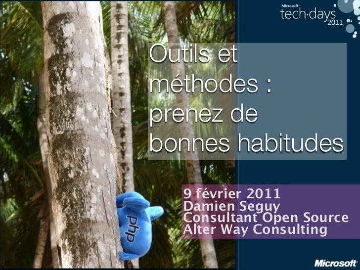 Outils etméthodes :prenez debonnes habitudes  9 février 2011  Damien Seguy  Consultant Open Source  Alter Way Consulting