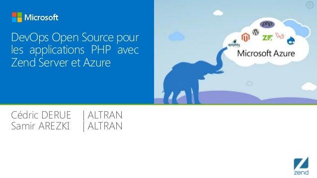 DevOps Open Source pour les applications PHP avec Zend Server et Azure Cédric DERUE | ALTRAN Samir AREZKI | ALTRAN