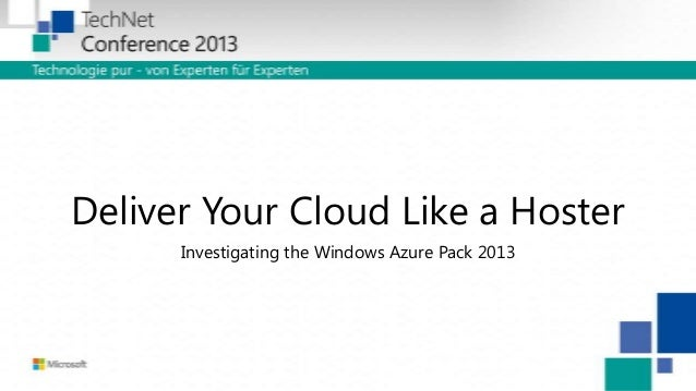 Deliver Your Cloud Like a Hoster Investigating the Windows Azure Pack 2013