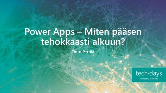 Power Apps – Miten pääsen tehokkaasti alkuun? Timo Pertilä