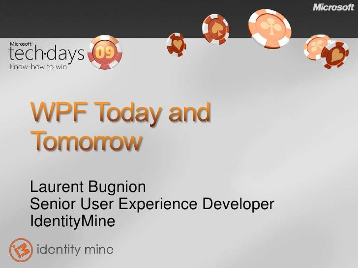 Laurent Bugnion Senior User Experience Developer IdentityMine