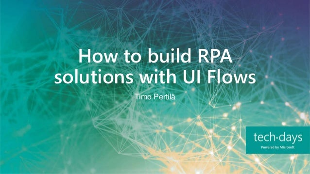 How to build RPA solutions with UI Flows Timo Pertilä