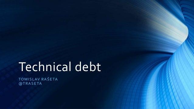 Technical debt TOMISLAV RAŠETA @TRASETA