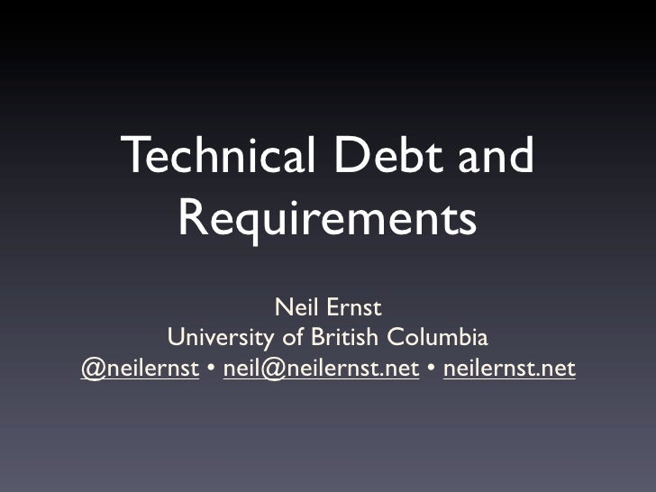 Technical Debt and     Requirements                  Neil Ernst       University of British Columbia@neilernst • neil@neil...