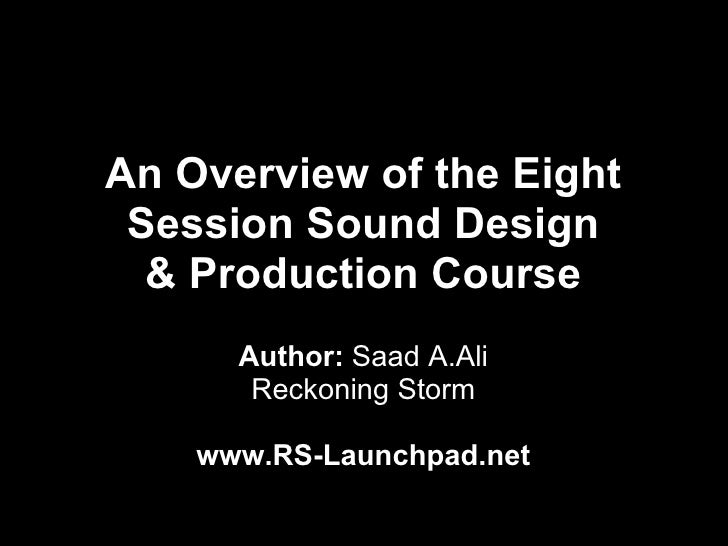 An Overview of the Eight Session Sound Design  & Production Course      Author: Saad A.Ali       Reckoning Storm    www.RS...