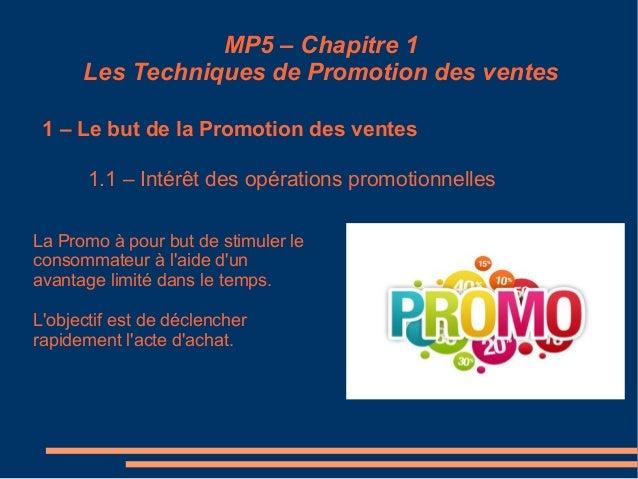 MP5 – Chapitre 1 Les Techniques de Promotion des ventes 1 – Le but de la Promotion des ventes 1.1 – Intérêt des opérations...