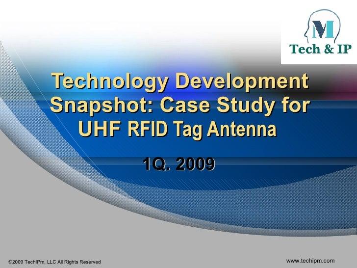 Technology Development Snapshot: Case Study for UHF  RFID Tag Antenna  1Q. 2009