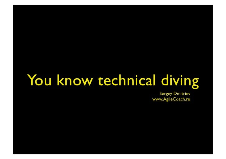 You know technical diving                     Sergey Dmitriev                   www.AgileCoach.ru