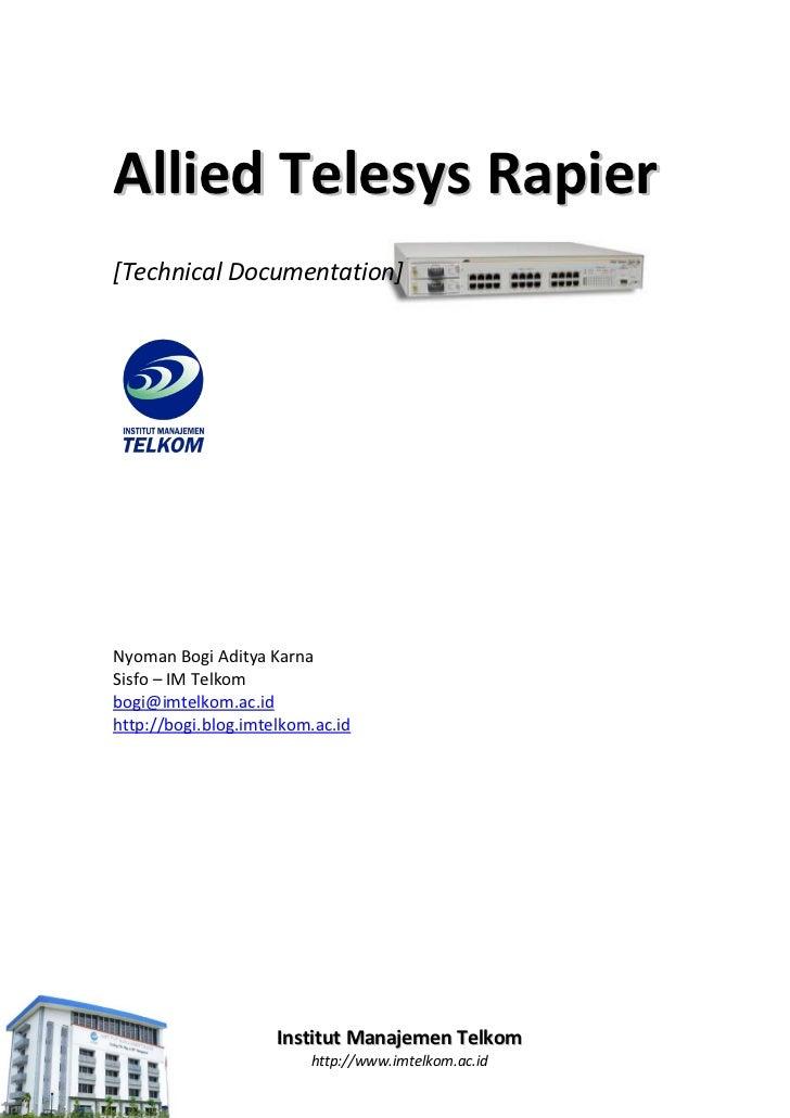 Allied Telesys Rapier[Technical Documentation]Nyoman Bogi Aditya KarnaSisfo – IM Telkombogi@imtelkom.ac.idhttp://bogi.blog...