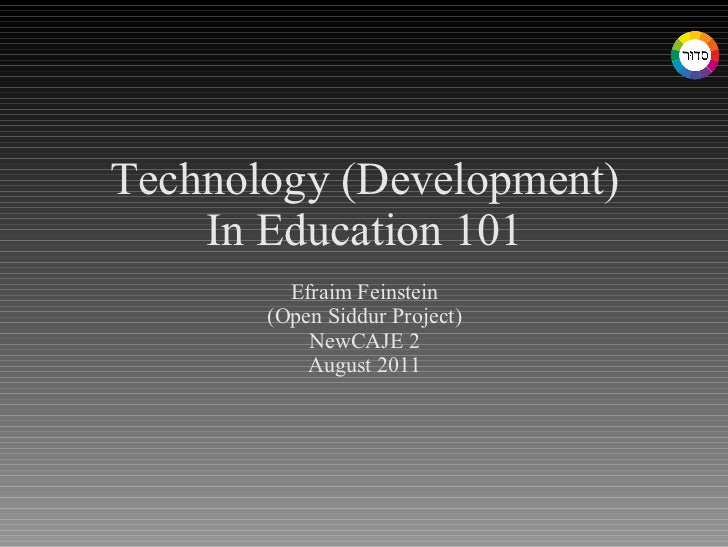 Technology (Development) In Education 101 Efraim Feinstein (Open Siddur Project) NewCAJE 2 August 2011