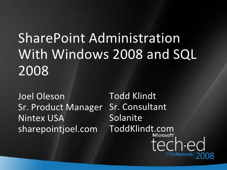 SharePoint Administration With Windows 2008 and SQL 2008 Joel Oleson Sr. Product Manager Nintex USA sharepointjoel.com Tod...
