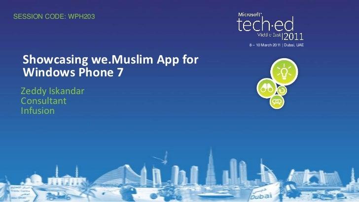 8 – 10 March 2011   Dubai, UAE<br />Zeddy Iskandar<br />Consultant<br />Infusion<br />Showcasing we.Muslim App for Windows...