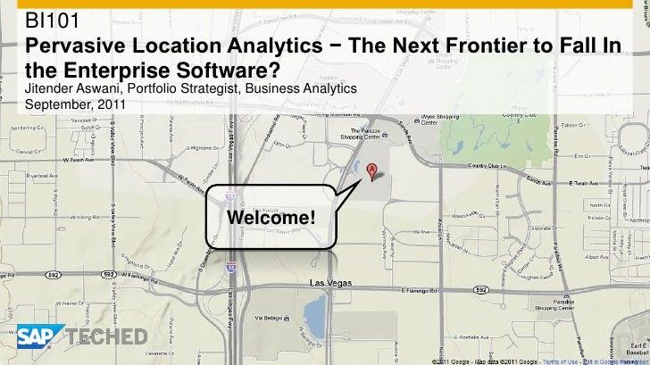 BI101Pervasive Location Analytics − The Next Frontier to Fall Inthe Enterprise Software?Jitender Aswani, Portfolio Strateg...