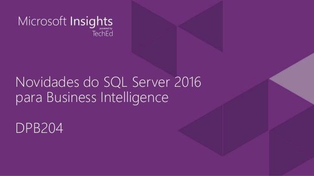 Novidades do SQL Server 2016 para Business Intelligence DPB204