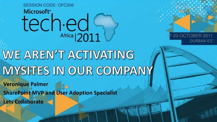SESSION CODE: OFC206<br />17-20 OCTOBER 2011  <br />DURBAN ICC<br />WE AREN'T ACTIVATING MYSITES IN OUR COMPANY<br />Veron...